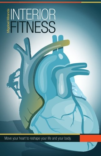 Interior Fitness: Move Your Heart  To Reshape Your Life AND Your Body! PDF