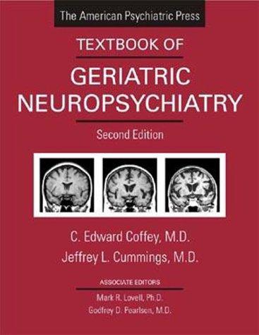 The American Psychiatric Press Textbook of Geriatric Neuropsychiatry (Coffey, Americna Psychiatric Press Textbook of Geriatric Neuropsychiatry)