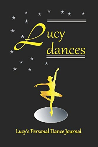 Lucy Dances Lucy's Personal Dance Journal: Lucy's Personal Dance Journal (Personalised Dance Journal) by Independently published