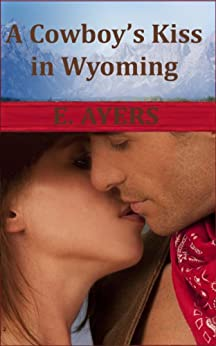 A Cowboy's Kiss in Wyoming (Creed's Crossing Book 2) by [Ayers, E.]
