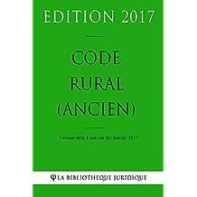 Code rural (ancien) 2017: Code rural (ancien) français au 1er janvier 2017 (French Edition)