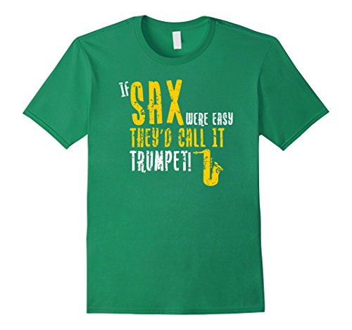 Mens If Saxophone Were Easy They'd Call It Trumpet Funny T Shirt Large Kelly Green - Marching Band Green T-shirt