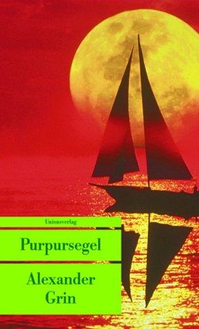Purpursegel (Unionsverlag Taschenbücher) Taschenbuch – 1. September 2003 Alexander Grin Charlotte Kossuth 3293202764 Belletristik