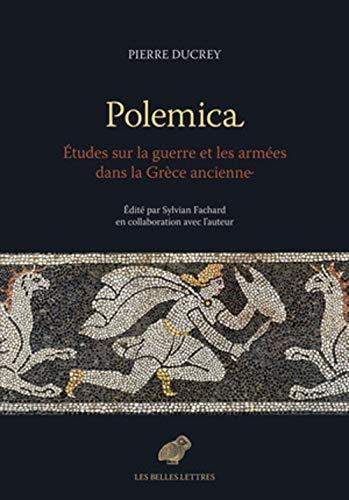 Polemica: Etudes Sur La Guerre Et Les Armees Dans La Grece Ancienne por Pierre Ducrey