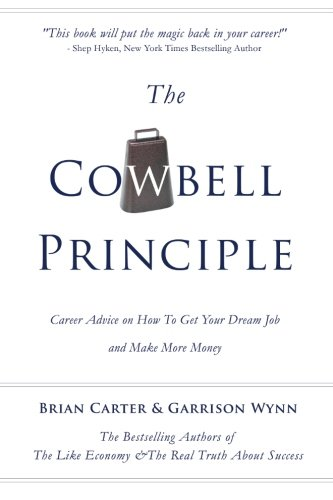 More Cowbell = More Career Satisfaction The Only Career Advice Book That'll Teach You How To Get Paid More For Making Other People Happy With Your Unique Gifts What Is The Cowbell Principle? Just like Will Ferrell's goofy cowbell player in the Saturd...