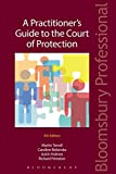 A Practitioner's Guide to the Court of Protection: Fourth Edition (Bloomsbury Family Law)