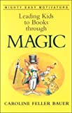Leading Kids to Books Through Magic (Mighty Easy Motivators)