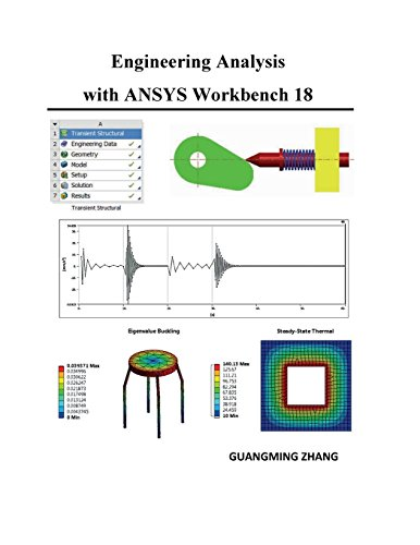 Engineering Analysis with ANSYS Workbench 18 by College House Enterprises, LLC