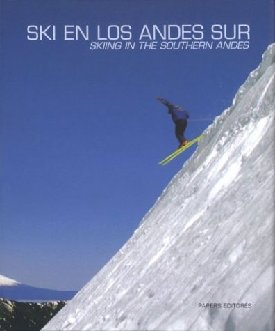 Ski En Los Andes Sur/sky In The Southern Andes (Multilingual Edition) by Papers Editores