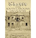 img - for Ghosts of the South Carolina Upcountry [Paperback] [2005] (Author) Tally Johnson book / textbook / text book