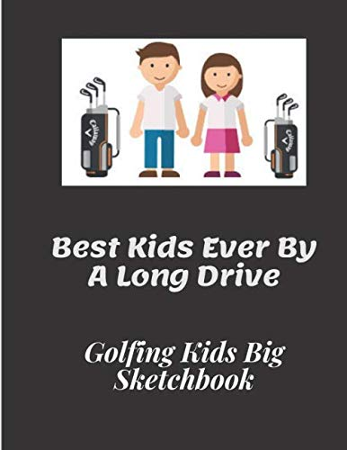 Best Kids Ever By A Long Drive | Golfing Kids Big Sketchbook | 120 pages 8.5 x 11: Ideal xmas/birthday gift for your golf mad kids or a simple treat!