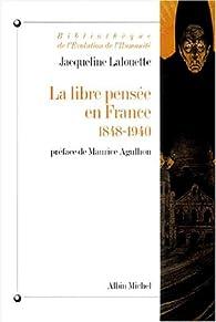 La Libre Pensée en France, 1848-1940 par Jacqueline Lalouette