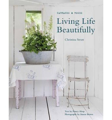 Read Online [(Living Life Beautifully: The Story of How Christina Strutt Founded Legendary Fabric Company Cabbages & Roses and Grew it into a Lifestyle Brand )] [Author: Christina Strutt] [Mar-2014] ebook