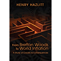 From Bretton Woods to World Inflation: A Study of Causes and Consequences (LvMI) (English Edition)