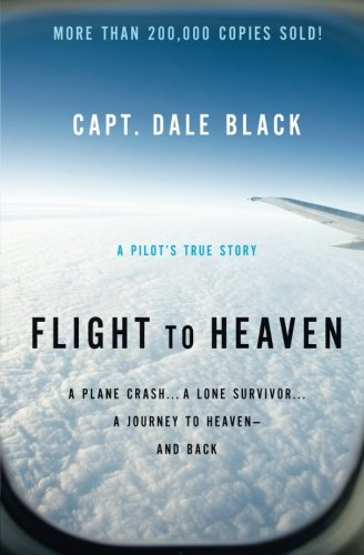 Flight to Heaven: A Plane Crash...A Lone Survivor...A Journey to Heaven--and - Angeles Los Mall Ca