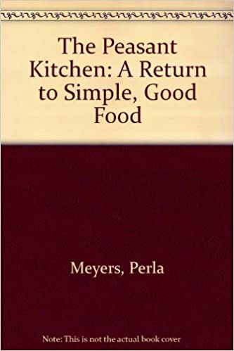 Peasant Kitchen: A Return to Simple, Good Food by Meyers, Perla (1978)