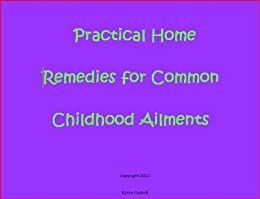 Practical Home Remedies for Common Childhood Ailments by [Gaskell, Karen]