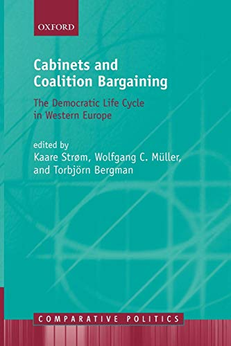 Cabinets and Coalition Bargaining: The Democractic Life Cycle in Western Europe (Comparative Politics)