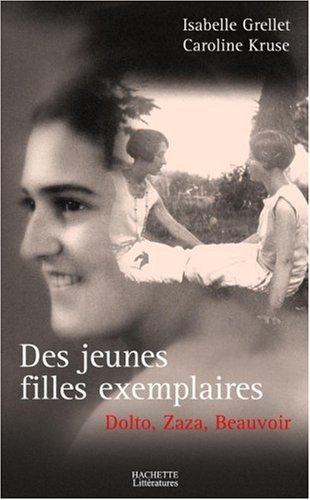 Des jeunes filles exemplaires : Dolto, Beauvoir et Zaza Broché – 2 juin 2004 Isabelle Grellet Caroline Kruse Hachette 2012357415