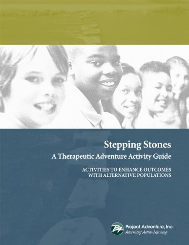 Stepping Stones: A Therapeutic Adventure Activity Guide to Enhance Outcomes With Alternative Populations