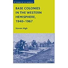 [ Base Colonies in the Western Hemisphere, 1940-1967 (Studies of the Americas (Hardcover)) By High, Steven ( Author ) Hardcover 2008 ]
