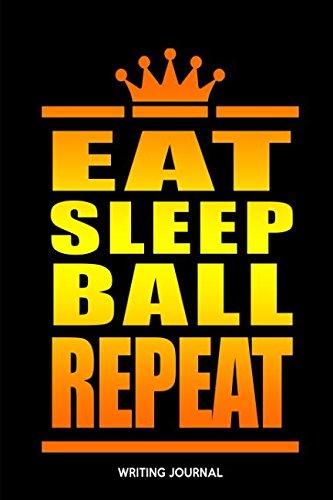 Baby High School Tee - Eat Sleep Ball Repeat: Writing Journal