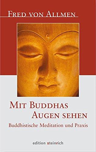 Mit Buddhas Augen sehen: Buddhistische Meditation und Praxis