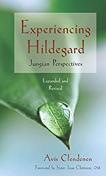 Experiencing Hildegard: Jungian Perspectives (Expanded and Revised) by [Clendenen, Avis]