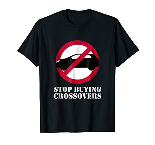 Stop Buying Crossovers Suv Protest Car Enthusiast Tshirt