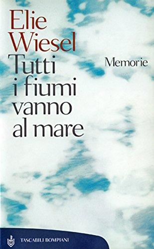Tutti i fiumi vanno al mare: Memorie (Tascabili. Saggi Vol. 243) (Italian Edition)