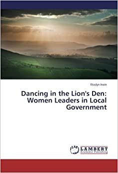 Dancing in the Lion's Den: Women Leaders in Local Government
