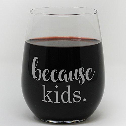 Funny Stemless 15 oz Wine Glass - Because Kids