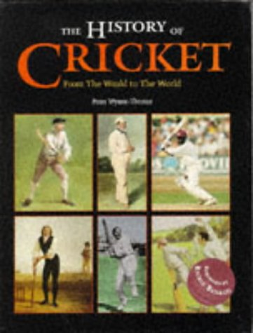 The History Of Cricket From The Weald To The World Peter