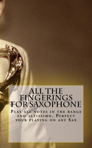 Notes Saxophone Tenor - All The Fingerings For Saxophone: Play all notes in the range and altissimo. Perfect your playing on any Sax.