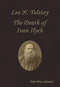 a review of leo tolstoys the death of ivan ilych This analysis essay explores how leo tolstoy's novella the death of ivan ilyich  contains a stirring treatment of authenticity in the face of death.