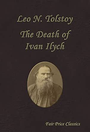 a literary analysis of the death of ivan ilych by leo tolstoy The death of ivan ilyich, this study guide the death of ivan ilyich first published in 1886, is a novella by leo tolstoyfree study guides and book notes including comprehensive chapter analysis, complete summary analysis, author biography information, character profiles, theme analysis, metaphor analysis, and top ten quotes on classic literature.