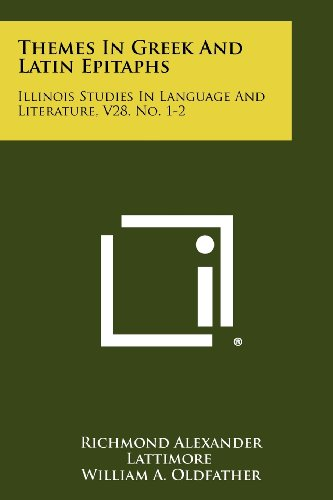 Themes In Greek And Latin Epitaphs: Illinois Studies In Language And Literature, V28, No. 1-2 by Literary Licensing, LLC