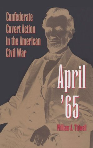 April '65: Confederate Covert Action in the American Civil War (Eastern European Studies; 1)