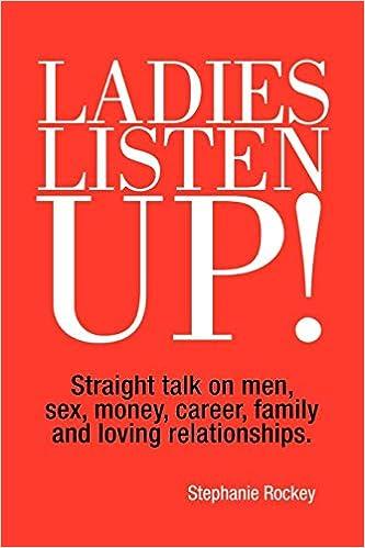 Ladies Listen Up!: Straight talk on men, sex, money, career