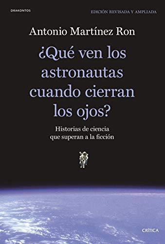 ¿Qué ven los astronautas cuando cierran los ojos?: Historias de ciencia que superan a la ficción (Drakontos) por Martínez Ron, Antonio