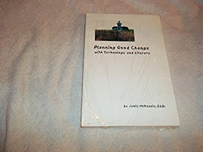 Planning Good Change With Technology and Literacy by McKenzie, Jamie (February 1, 2001) Paperback 0