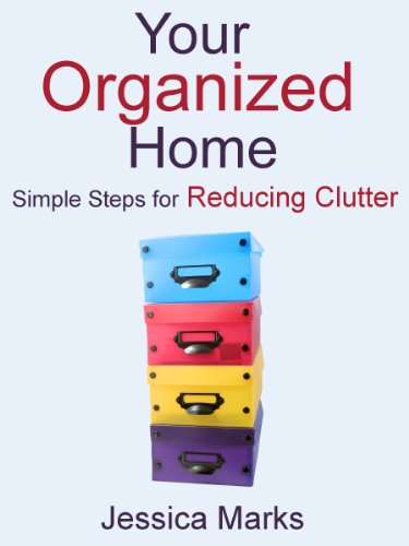 Your Organized Home: Simple Steps for Reducing Clutter (The Pursuit of Self  Improvement Book