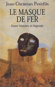 le masque de fer entre histoire et legende par Jean-Christian Petitfils