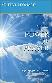 The Power Of Prayer: Keys To Successful Devotions by [Leonard, Cheryl]