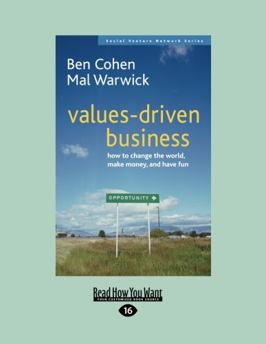 values-driven business: How to Change the World, Make Money and Have Fun