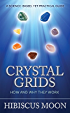 Crystal Grids: How and Why They Work - A Science Based Yet Practical Guide