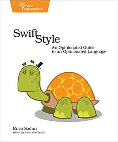 Swift Style: An Opinionated Guide to an Opinionated Language
