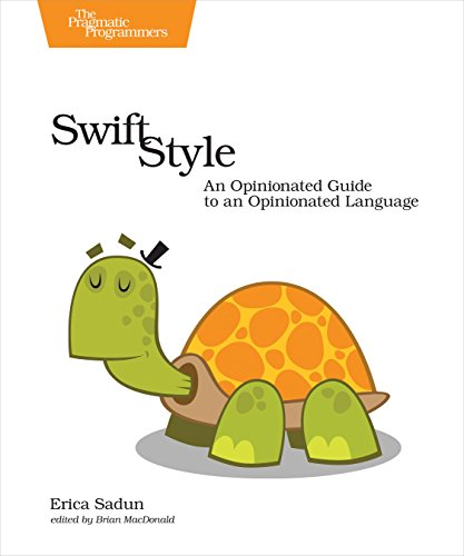 Swift Style: An Opinionated Guide to an Opinionated Language by O REILLY