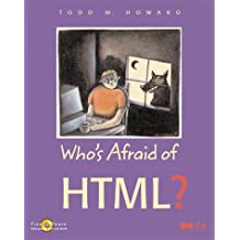 Who's Afraid of Html? by Todd M. Howard (1999-04-30)
