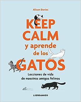 Keep Calm y aprende de los gatos (Libroamigo): Amazon.es: Alison Davies: Libros